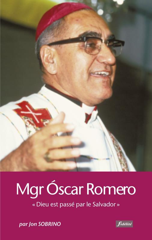MONSEIGNEUR OSCAR ROMERO - DIEU EST PASSE PAR LE SALVADOR
