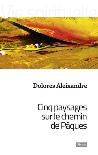 CINQ PAYSAGES SUR LE CHEMIN DE PAQUES