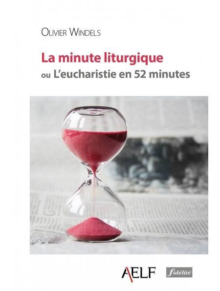 LA MINUTE LITURGIQUE OU L'EUCHARISTIE EN 52 MINUTES