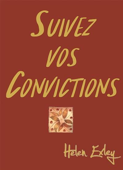 SUIVEZ VOS CONVICTIONS EXLEY HELEN Exley