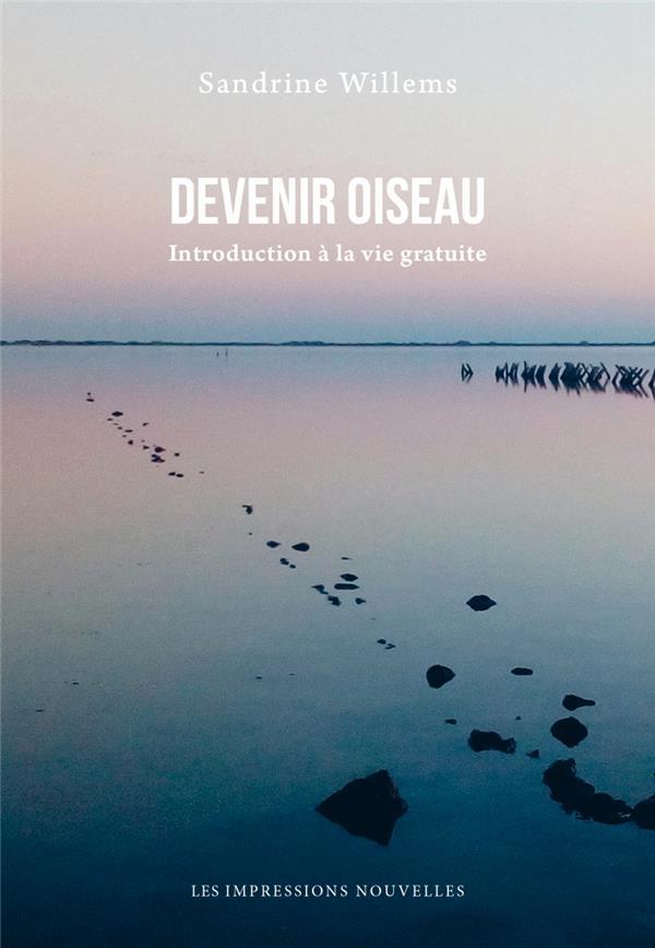 DEVENIR OISEAU - INTRODUCTION A LA VIE GRATUITE
