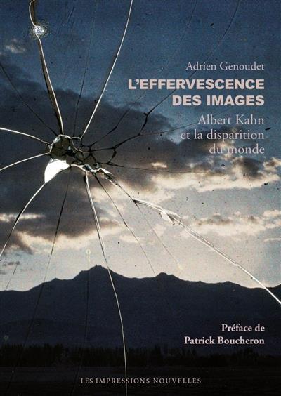 L'EFFERVESCENCE DES IMAGES  -  ALBERT KAHN ET LA DISPARITION DU MONDE