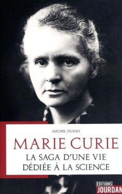 MARIE CURIE : LA SAGA D'UNE VIE DEDIEE A LA SCIENCE DUINO MICHEL JOURDAN