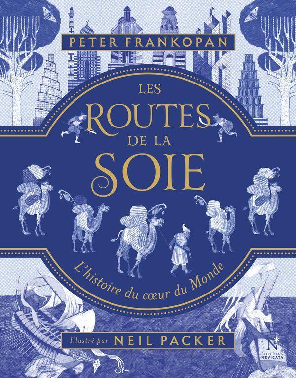 LES ROUTES DE LA SOIE  -  L'HISTOIRE DU COEUR DU MONDE