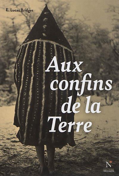 AUX CONFINS DE LA TERRE  -  UNE VIE EN TERRE DE FEU (1874-1910)