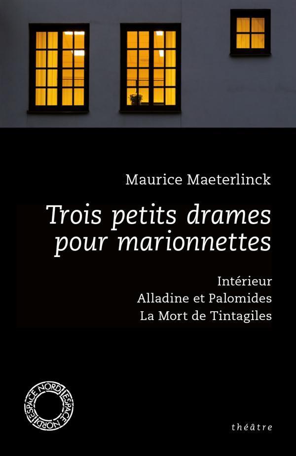 TROIS PETITS DRAMES POUR MARIONNETTES : INTERIEUR, ALLADINE ET PALOMIDES, LA MORT DE TINTAGILES