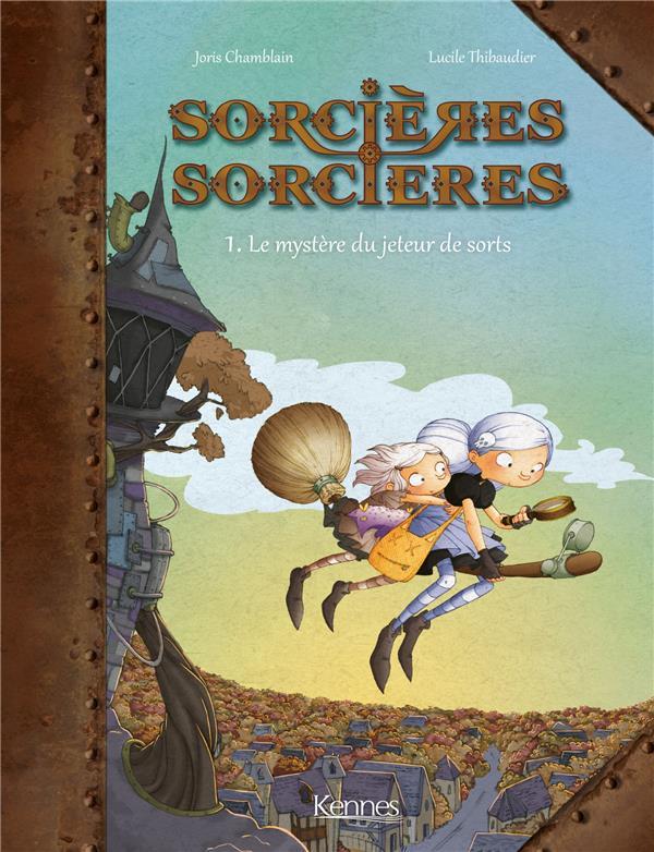 SORCIERES SORCIERES T.1  -  LE MYSTERE DU JETEUR DE SORTS Chamblain Joris Kennes Editions