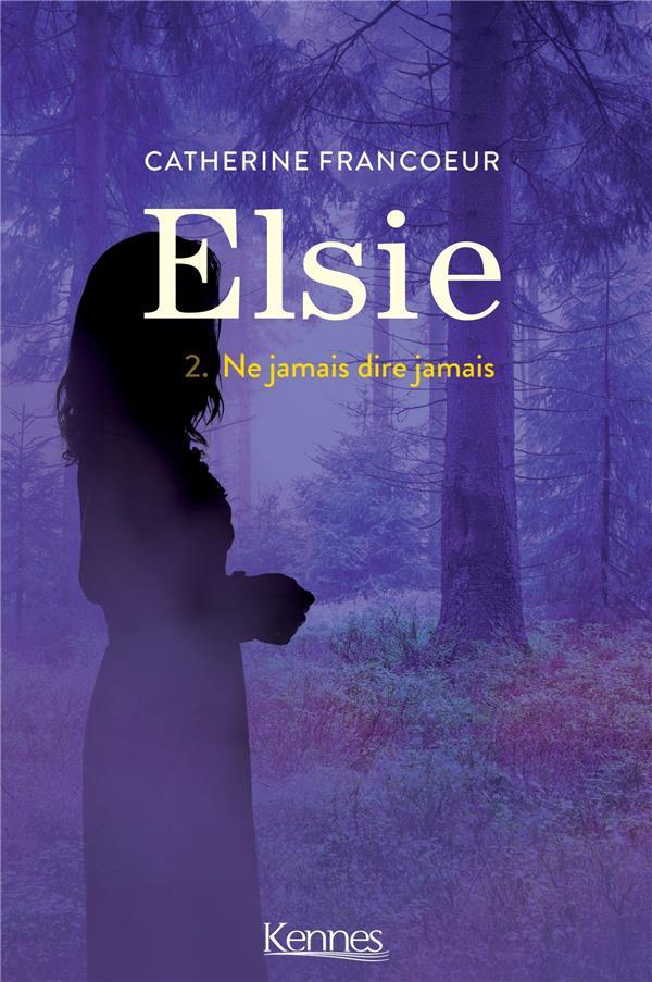 ELSIE T.2  -  NE JAMAIS DIRE JAMAIS FRANCOEUR CATHERINE KENNES EDITIONS
