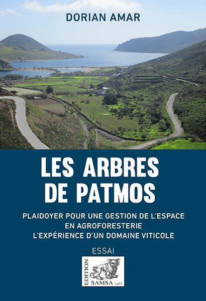 LES ARBRES DE PATMOS  -  PLAIDOYER POUR UNE GESTION DE L'ESPACE EN AGROFORESTERIE : L'EXPERIENCE D'UN DOMAINE VITICOLE AMAR, DORIAN SAMSA