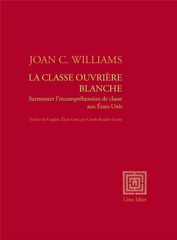 LA CLASSE OUVRIERE BLANCHE - SURMONTER L'INCOMPREHENSION DE CLASSE AUX ETATS-UNIS
