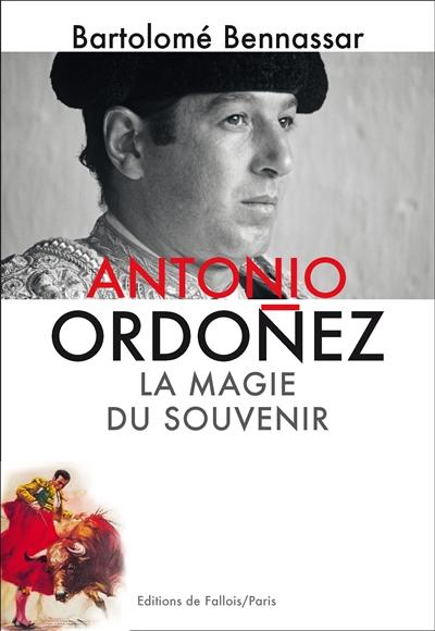 ANTONIO ORDONEZ. LA MAGIE DU SOUVENIR Bennassar Bartolomé Ed. de Fallois