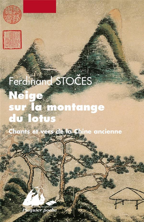 NEIGE SUR LA MONTAGNE DU LOTUS  -  CHANTS ET VERS DE LA CHINE ANCIENNE STOCES, FERDINAND PICQUIER
