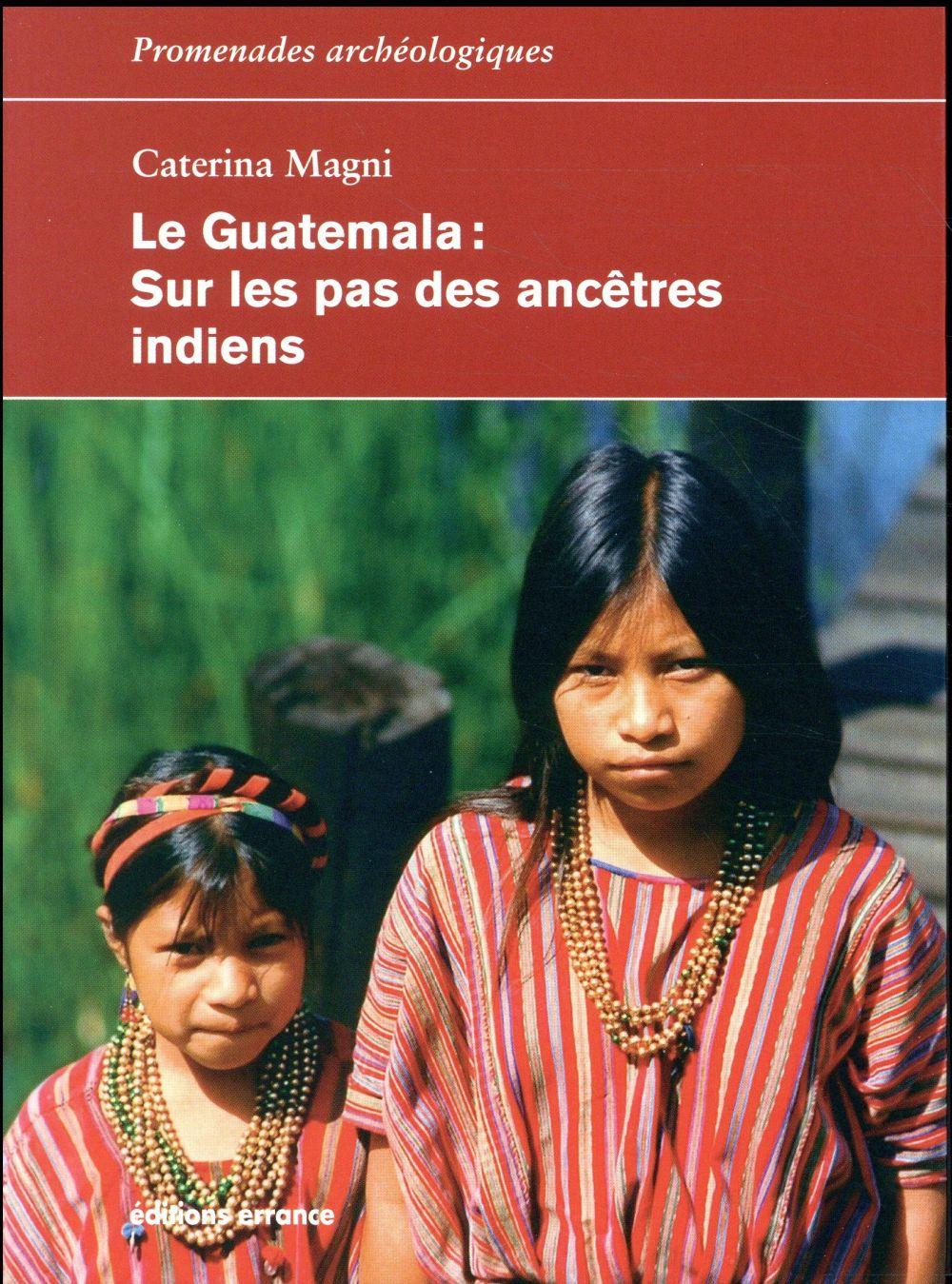 LE GUATEMALA - SUR LES PAS DES ANCETRES INDIENS