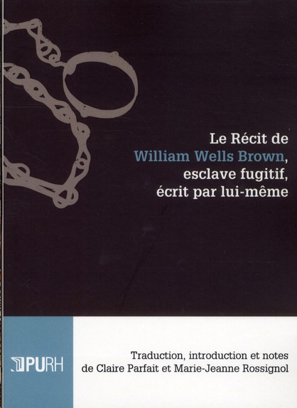 LE RECIT DE WILLIAM WELLS BROWN, ESCLAVE FUGITIF, ECRIT PAR LUI-MEME.  TRADUCTION, INTRODUCTION ET N