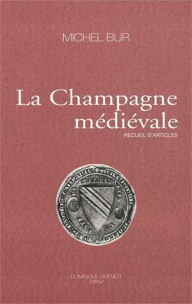 LA CHAMPAGNE MEDIEVALE-RECUEIL D'ARTICLES MICHEL BUR GUENIOT