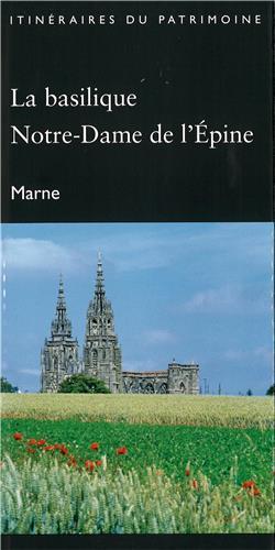 LA BASILIQUE NOTRE-DAME DE L'EPINE (MARNE) - ITINERAIRE DU PATRIMOINE - N  305 J.-BAPTISTE RENAULT GUENIOT