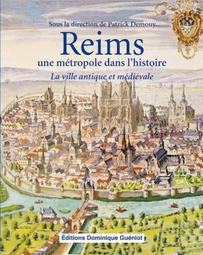 REIMS, UNE METROPOLE DANS L'HISTOIRE PATRICK DEMOUY GUENIOT