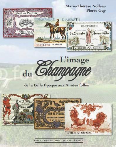 L'IMAGE DU CHAMPAGNE DE LA BELLE EPOQUE AUX ANNEES FOLLES Guy Pierre D. Guéniot