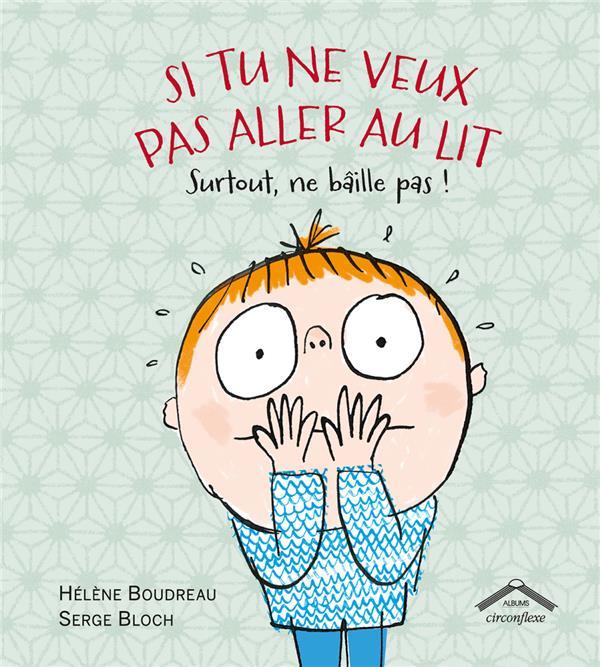 Bloch Serge - Si tu ne veux pas aller au lit, surtout ne bâille pas !