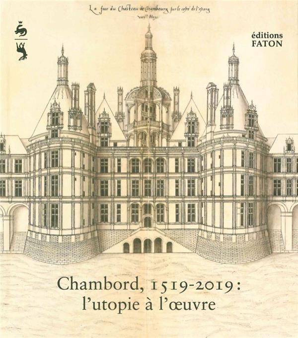 CHAMBORD 1519-2019 - L'UTOPIE A L'OEUVRE