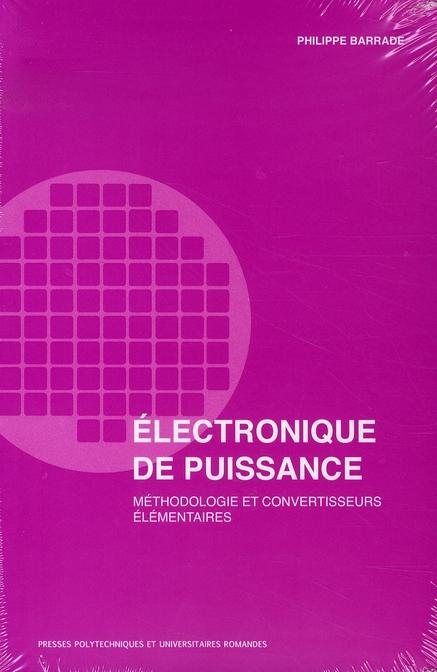 ELECTRONIQUE DE PUISSANCE - METHODOLOGIE ET CONVERTISSEURS ELEMENTAIRES