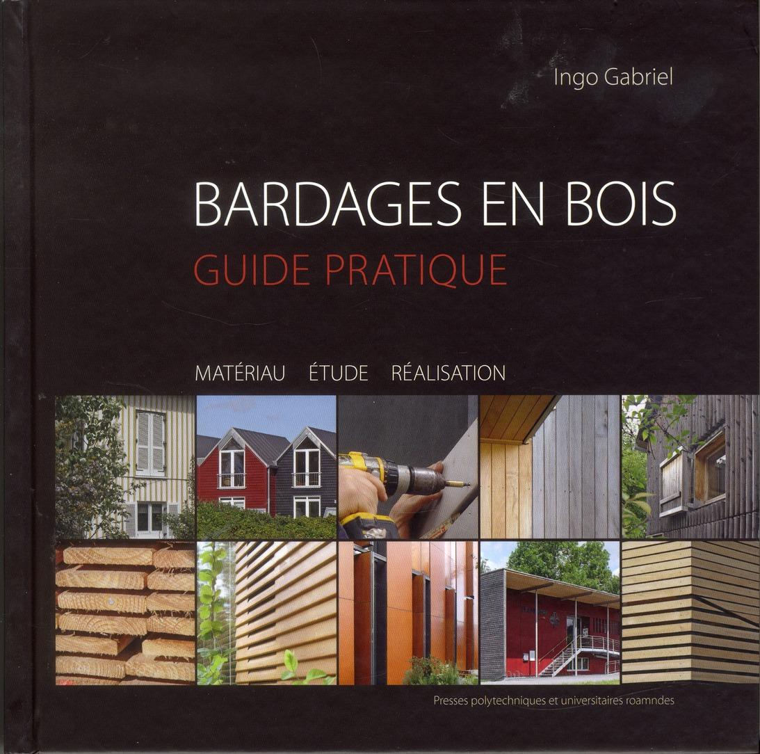 Bardages En Bois Guide Pratique - Materiau, Etude, Realisation
