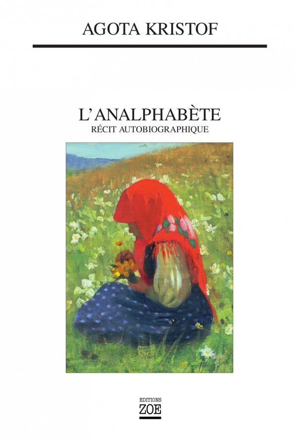 L'ANALPHABETE  -  RECIT AUTOBIOGRAPHIQUE KRISTOF AGOTA ZOE