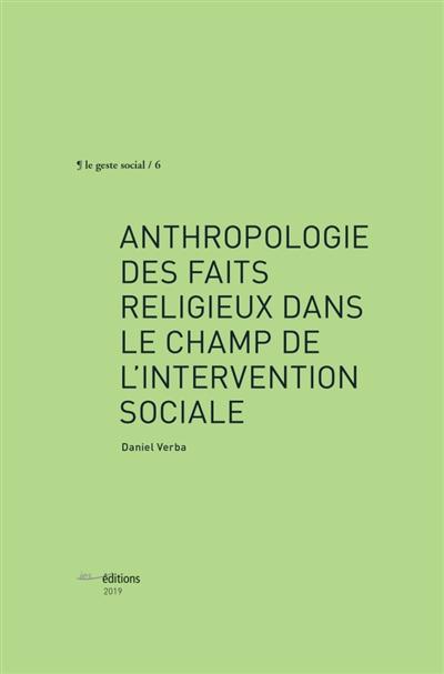 ANTHROPOLOGIE DES FAITS RELIGIEUX DANS L'INTERVENTION SOCIALE VERBA DANIEL ETUDES SOCIALES