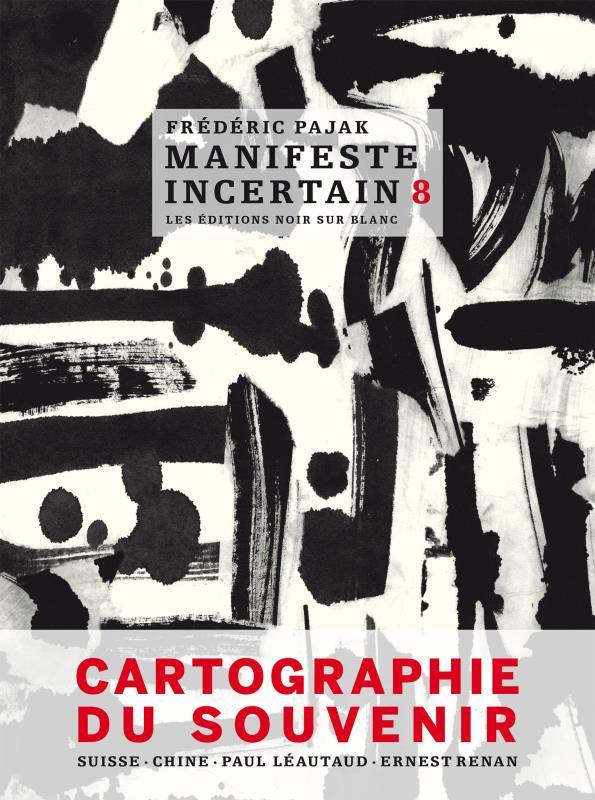 MANIFESTE INCERTAIN T.8  -  CARTOGRAPHIE DU SOUVENIR  -  SUISSE, CHINE, PAUL LEAUTAUD, ERNEST RENAN