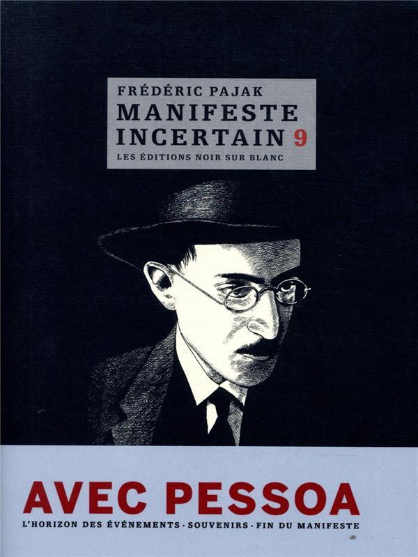 MANIFESTE INCERTAIN T.9  -  AVEC PESSOA  -  L'HORIZON DES EVENEMENTS, SOUVENIRS, FIN DU MANIFESTE PAJAK FREDERIC NOIR BLANC