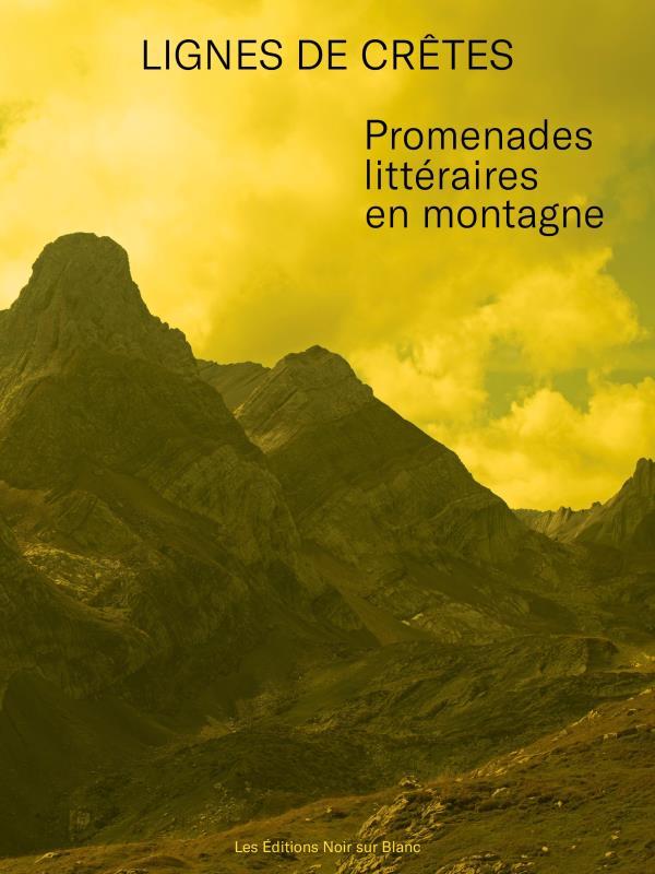 LIGNES DE CRETES : PROMENADES LITTERAIRES EN MONTAGNE GAILLARD, FLORENCE  NOIR BLANC