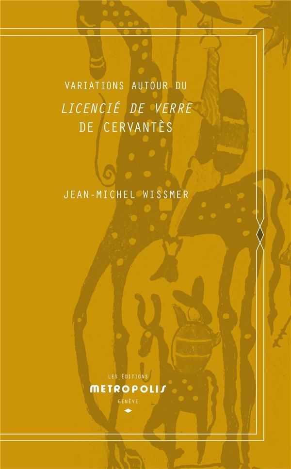 VARIATIONS AUTOUR DU LICENCIE DE VERRE DE CERVANTES WISSMER JEAN-MICHEL METROPOLIS