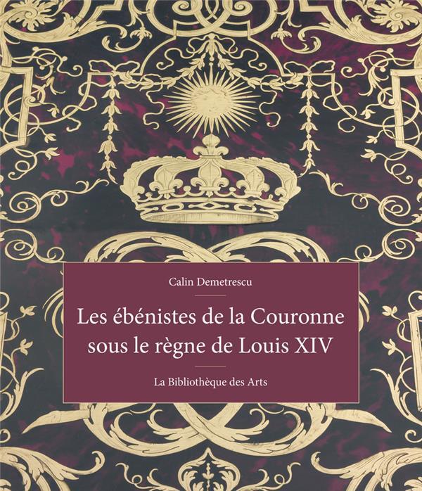 LES EBENISTES DE LA COURONNE SOUS LE REGNE DE LOUIS XIV