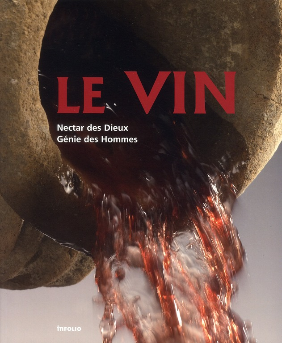 LE VIN  -  NECTAR DES DIEUX, GENIE DES HOMMES COLLECTIF INFOLIO