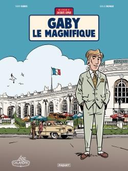 UNE AVENTURE DE JACQUES GIPAR T.7  -  GABY LE MAGNIFIQUE