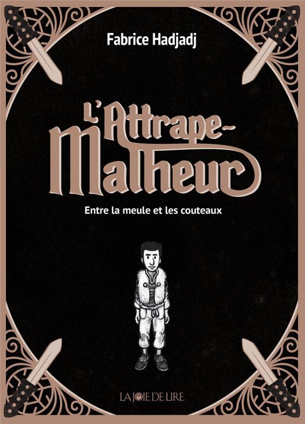 L'ATTRAPE-MALHEUR  -  ENTRE LA MEULE ET LES COUTEAUX