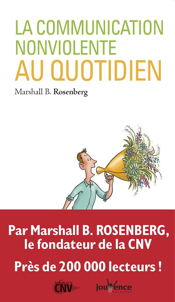 Rosenberg Marshall B. - LA COMMUNICATION NON-VIOLENTE AU QUOTIDIEN