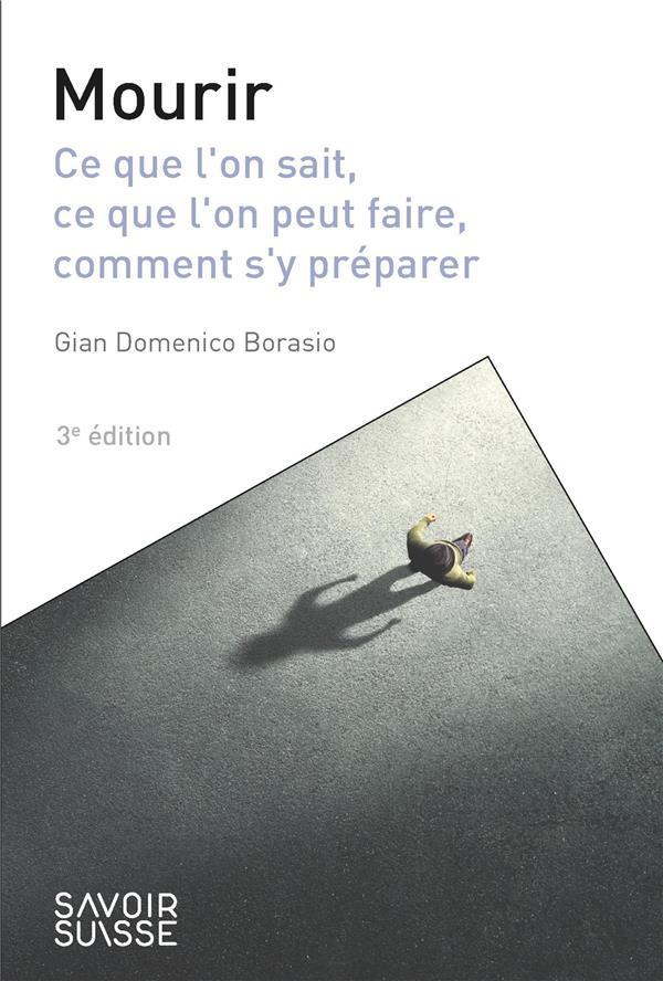 MOURIR : CE QUE L'ON SAIT, CE QUE L'ON PEUT FAIRE, COMMENT S'Y PREPARER (3E EDITION) BORASIO G D. PU POLYTECHNIQU