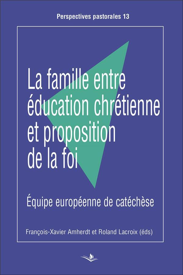 LA FAMILLE ENTRE EDUCATION CHRETIENNE ET PROPOSITION DE LA FOI  -  EQUIPE EUROPEENNE DE CATECHESE