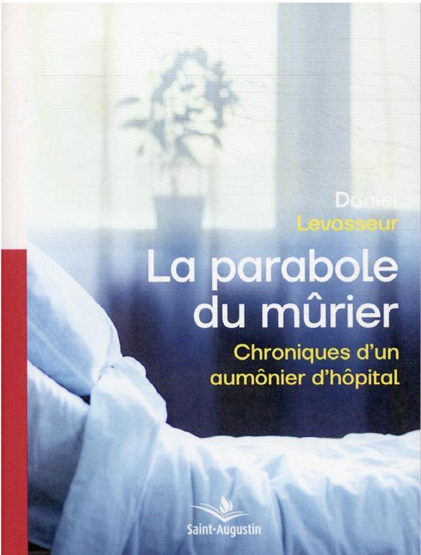 LA PARABOLE DU MURIER - CHRONIQUES D-UN AUMONIER D-HOPITAL