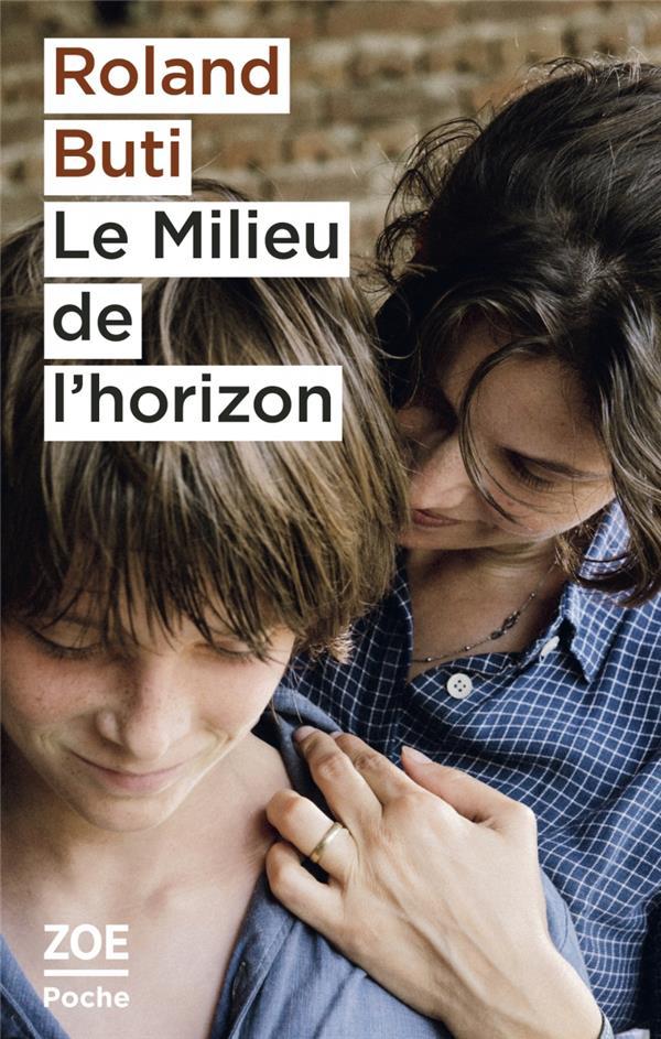 LE MILIEU DE L'HORIZON BUTI ROLAND ZOE