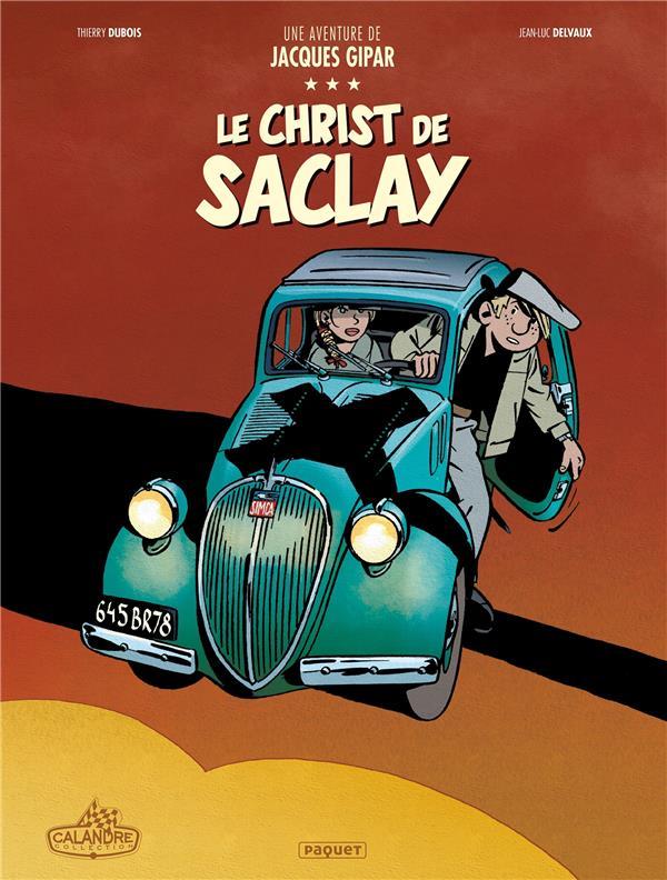 UNE AVENTURE DE JACQUES GIPAR T.9  -  LE CHRIST DE SACLAY DELVAUX/DUBOIS PAQUET