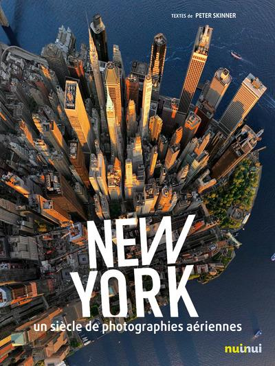 NEW YORK - UN SIECLE DE PHOTOGRAPHIES AERIENNES Skinner Peter Nuinui
