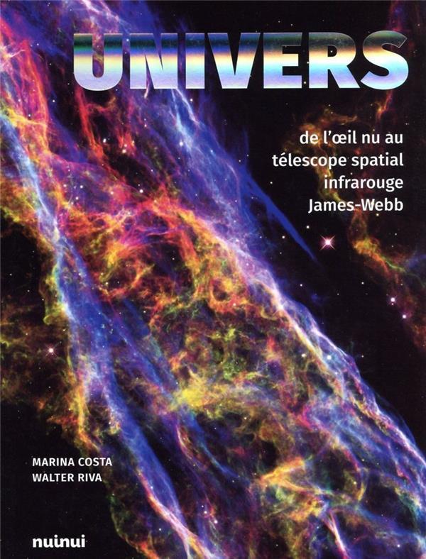 UNIVERS  -  DE L'OEIL NU AU TELESCOPE SPATIAL INFRAROUGE JAMES-WEBB RIVA, WALTER  NUINUI