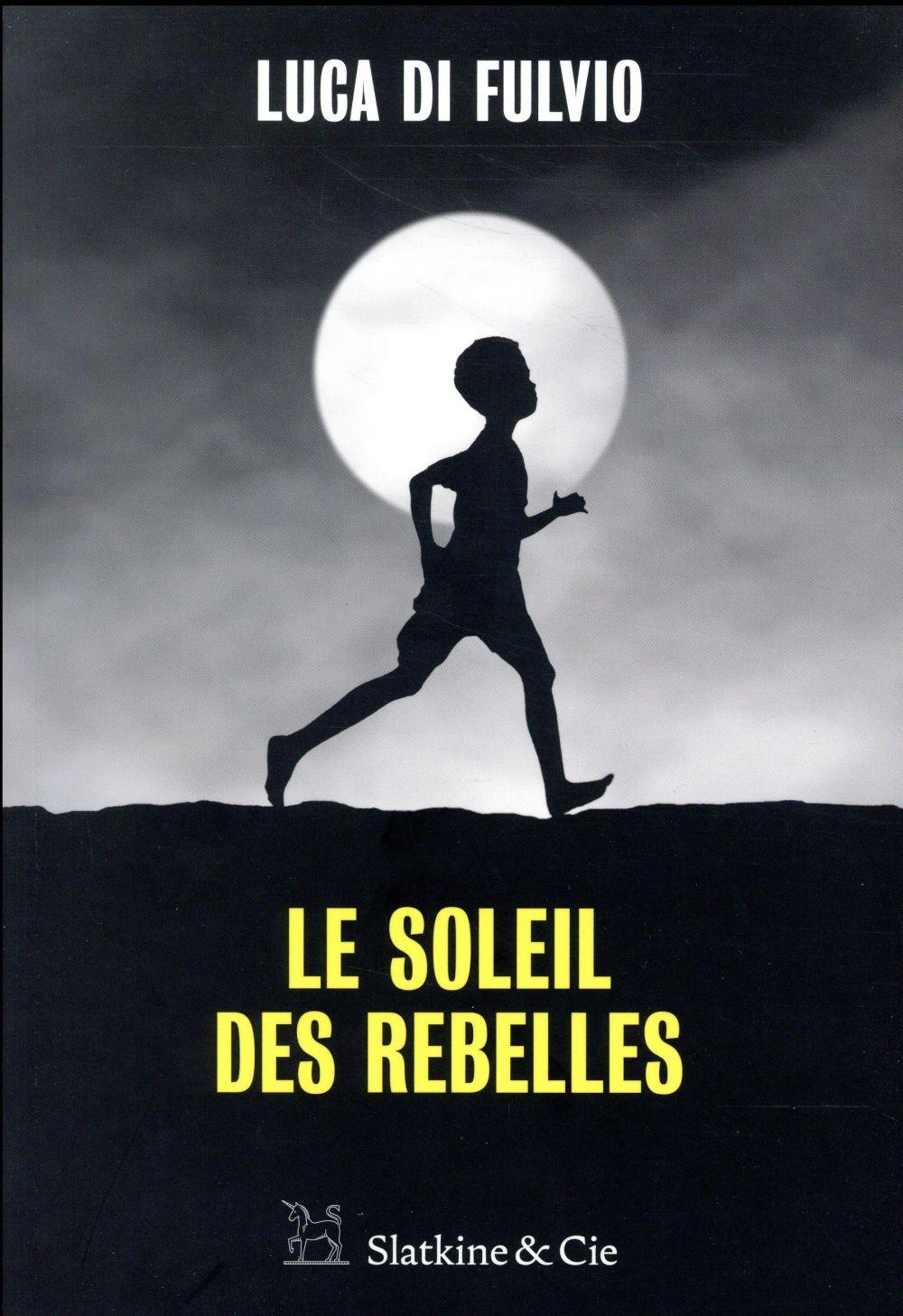 LE SOLEIL DES REBELLES DI FULVIO/BRUN SLATKINE