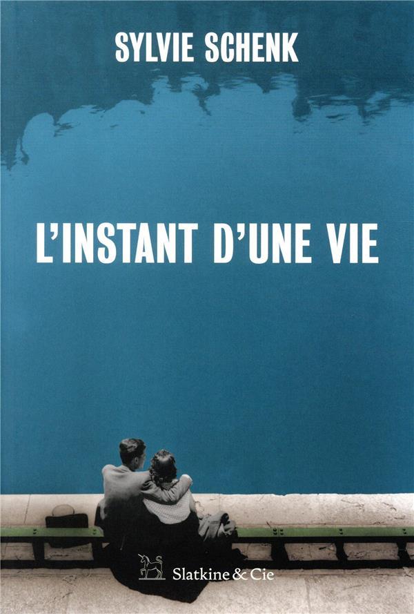 L-INSTANT D-UNE VIE SCHENK SYLVIE SLATKINE