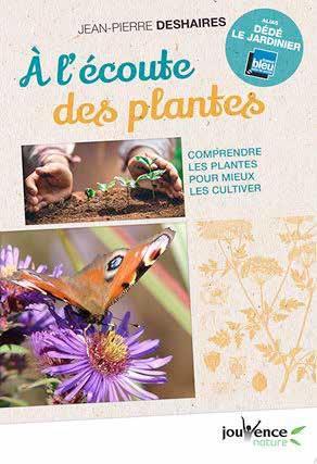 A L'ECOUTE DES PLANTES     COMPRENDRE LES PLANTES POUR MIEUX LES CULTIVER