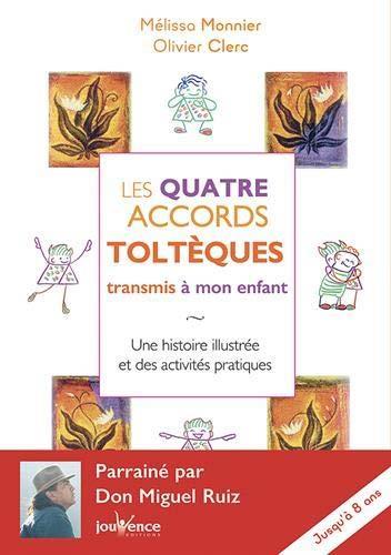 LES QUATRE ACCORDS TOLTEQUES TRANSMIS A MON ENFANT CLERC OLIVIER JOUVENCE