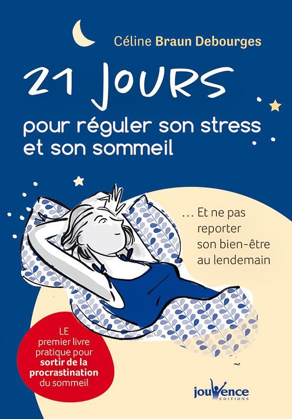 21 JOURS POUR REGULER SON STRESS ET SON SOMMEIL BRAUN DEBOURGES C. JOUVENCE