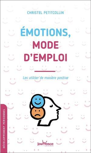 EMOTIONS, MODE D'EMPLOI  -  LES UTILISER DE MANIERE POSITIVE PETITCOLLIN CHRISTEL JOUVENCE